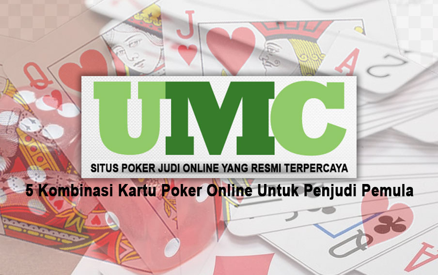 Poker Online Untuk Penjudi Pemula - 5 Kombinasi Kartu - Situs Poker